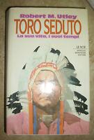 ROBERT M.UTLEY - TORO SEDUTO.LA SUA VITA.I SUOI TEMPI - ED:MONDADORI 1994 (ps)