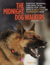 The Midnight Dog Walkers: Positive Training and Practical Advice for Living With