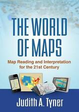 The World of Maps : Map Reading and Interpretation for the 21st Century by...