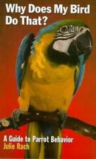 Why Does My Bird Do That? A Guide to Parrot Behavior Julie Rach Book in EUC