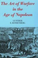 The Art of Warfare in the Age of Napoleon by Gunther E. Rothenberg (1981,...