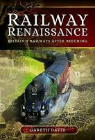 Railway Renaissance: Britain's Railways After Beeching Hardcover Gareth David