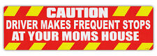 Funny Bumper Sticker - Caution: Driver Makes Frequent Stops At Your Mom's House