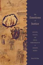 Emotions of Justice : Gender, Status, and Legal Performance in Choson Korea: ...