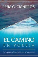 El Camino en Poesía : La Metamorfosis Del Amor y la Bondad by Luis Cisneros...