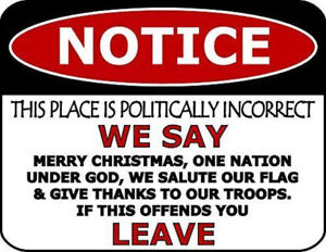 Notice This Place is Politically Incorrect We Say Merry Christmas...Funny Sign