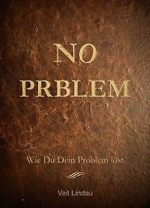 NO PRBLEM! Wie du dein Problem löst... von Veit Lindau | Buch | Zustand gut