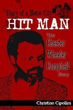 Diary of a Motor City Hit Man : The Chester Wheeler Campbell Story by Chris...