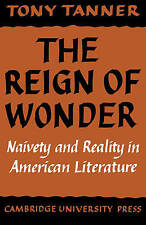 The Reign of Wonder: Naivety and Reality in American Literature by Tanner, Tony