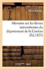 Memoire Sur les Fievres Intermittentes du Departement de la Correze by...