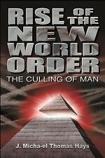 RISE OF THE NEW WORLD ORDER: The Culling of Man by J. Micha'el Thomas Hays *NEW*