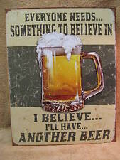 Believe in Something BEER Tin Metal Sign FUNNY Dorm Bar NEW Alcohol