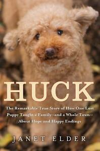 Huck : The Remarkable True Story of How One Lost Puppy Taught a Family - And...