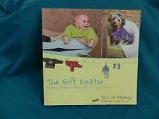 The Gift Knitter : Knitting Chunky for Babies with Four Legs and Two by Tara...