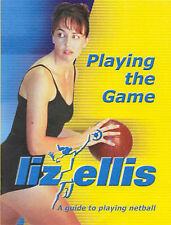 Playing the Game: a Guide to Playing Netball by Liz Ellis (Paperback, 2001)