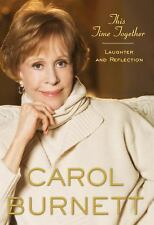 THIS TIME TOGETHER:LAUGHTER & REFLECTION CAROL BURNETT HBDJ 2010 FIRST EDITION