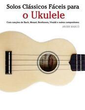 Solos Clássicos Fáceis para o Ukulele : Com Canções de Bach, Mozart,...