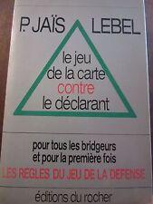 Jaïs & Lebel: le jeu de la carte contre le déclarant/ éditions du Rocher
