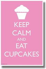 Keep Calm and Eat Cupcakes - NEW Humor Poster