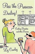 Pass the Prosecco, Darling: Cooking Disasters and Other Kitchen Dramas