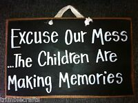 Excuse our mess children are making memories sign parents gift wood plaque 7x11