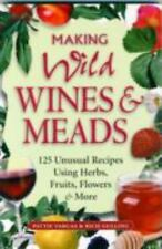 Making Wild Wines and Meads : 125 Unusual Recipes Using Herbs, Fruits, Flowers a