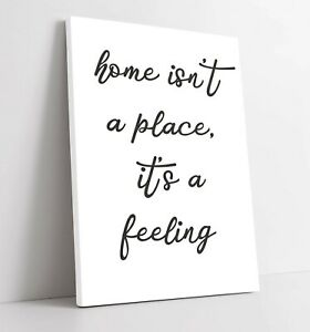 """""""HOME ISN'T A PLACE IT'S A FEELING"""" QUOTE SLOGAN -CANVAS WALL ART PICTURE PRINT"""