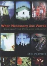 (New) When Necessary Use Words: Changing Lives Through Worship...