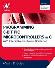 Programming 8-bit PIC Microcontrollers in C: with Interactive Hardware