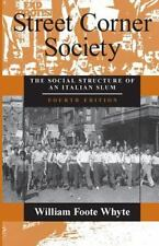 Street Corner Society: The Social Structure of an Italian Slum: By Whyte, Wil...