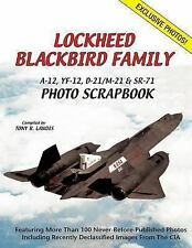 Lockheed Blackbird Family : A-12, Yf-12, d-21/M-21 and Sr-71 Photo Scrapbook...