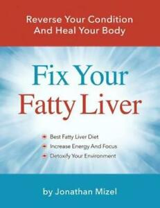 Fix Your Fatty Liver: Reverse Your Condition and Heal Your Body
