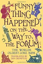 A Funny Thing Happened on the Way to the Forum: The World's Oldest Joke Book,Da