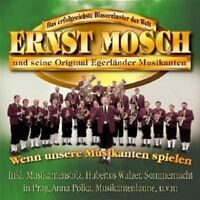 """ERNST MOSCH & ORIGINAL EGERLÄNDER MUSIKANTEN """"WENN UNSERE MUSIKANTEN..."""" CD NEU"""