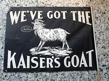 US WW1 Patriotic Anti Germany WE'VE GOT KAISERS GOAT Propaganda Homefront Banner