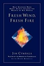 Fresh Wind, Fresh Fire : What Happens When God's Spirit Invades the Heart of...