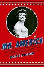 Mr. America: How Muscular Millionaire Bernarr Macfadden Transformed the Nation T