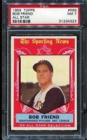 1959 Topps Baseball #569 BOB FRIEND Pittsburgh Pirates ALL-STAR PSA 7 NM