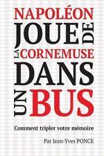 Napoléon Joue de la Cornemuse Dans un Bus : Comment Tripler Votre Mémoire by...