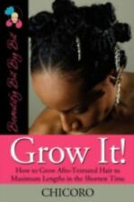 Grow It : How to Grow Afro-Textured Hair to Maximum Lengths in the Shortest Time