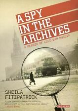 A Spy in the Archives : A Memoir of Cold War Russia by Sheila Fitzpatrick...
