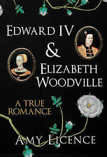 Edward IV & Elizabeth Woodville. A True Romance by Licence, Amy (Paperback book,