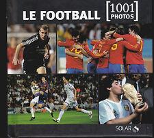 LE FOTBALL 1001 PHOTOS .  JUILLET 2011 . SOLAR . LIVRE NEUF . 464 PAGES
