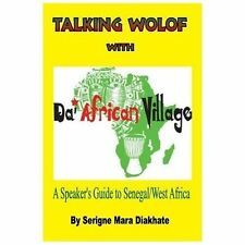Talking Wolof with Da' African Village : A Speaker's Guide to Senegal/West...