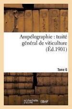Ampelographie: Traite General de Viticulture. Tome 6 by Victor Vermorel...