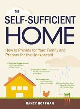 The Self-Sufficient Home : How to Provide for Your Family and Prepare for the...
