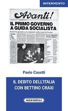 Il debito dell'Italia con Bettino Craxi - [Edizioni Solfanelli]