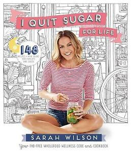 I Quit Sugar for Life: Your Fad-free Wholefood Wellness Code and Cookbook by Sar