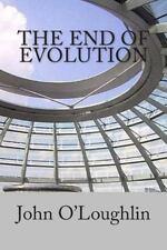 The End of Evolution by John O'Loughlin (2014, Paperback)