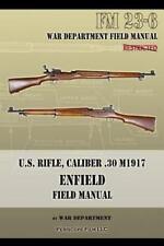 U. S. Rifle, Caliber . 30 M1917 Enfield : Fm 23-6 by War Department (2013,...